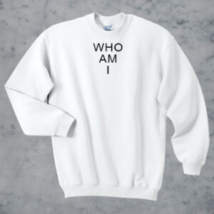 Who Am I Sweater and Hoodie