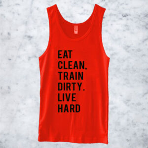 Eat Clean Train Dirty Live Hard