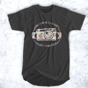 When life gets blurry adjust your focus flowers T-Shirt for Men and Women